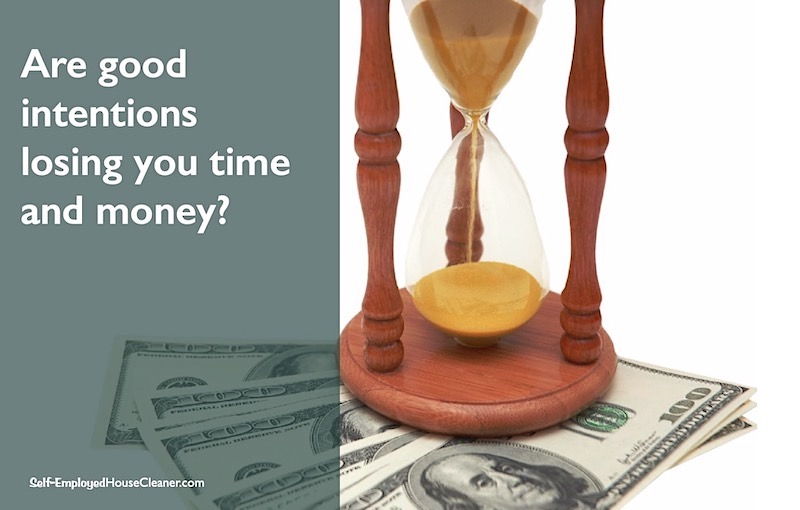 Are good intentions losing you time and money with your cleaning customers?